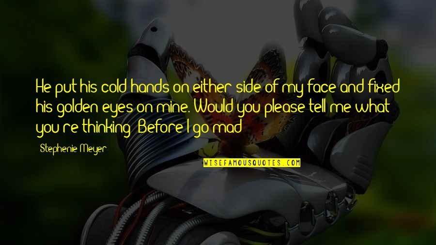 Cold Eyes Quotes By Stephenie Meyer: He put his cold hands on either side