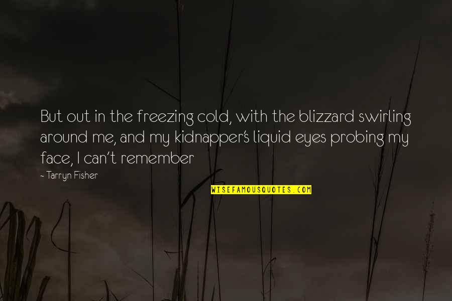 Cold Eyes Quotes By Tarryn Fisher: But out in the freezing cold, with the