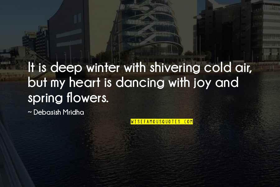 Cold Heart Quotes Quotes By Debasish Mridha: It is deep winter with shivering cold air,