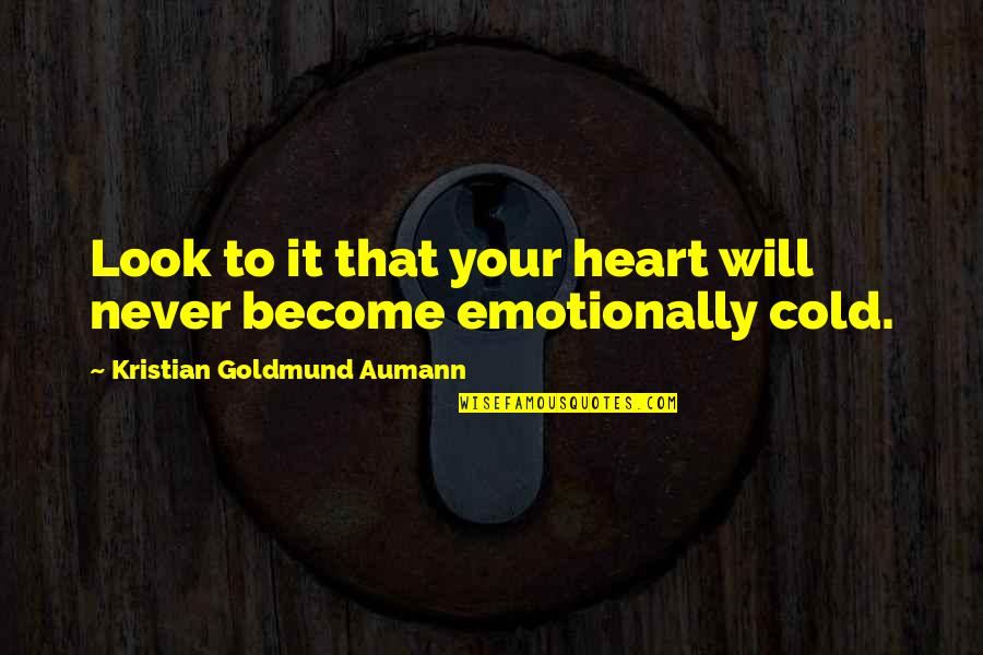 Cold Heart Quotes Quotes By Kristian Goldmund Aumann: Look to it that your heart will never
