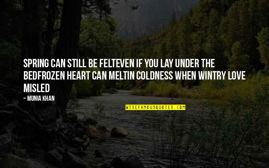 Cold Heart Quotes Quotes By Munia Khan: Spring can still be felteven if you lay