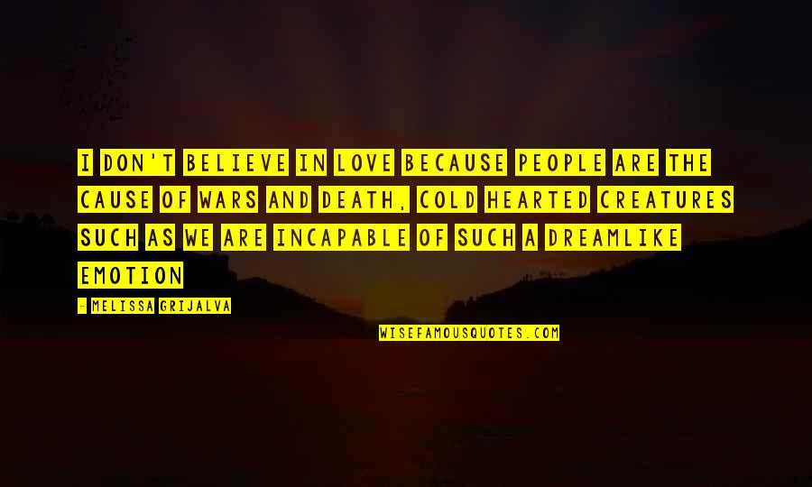 Cold Hearted People Quotes By Melissa Grijalva: I don't believe in love because people are