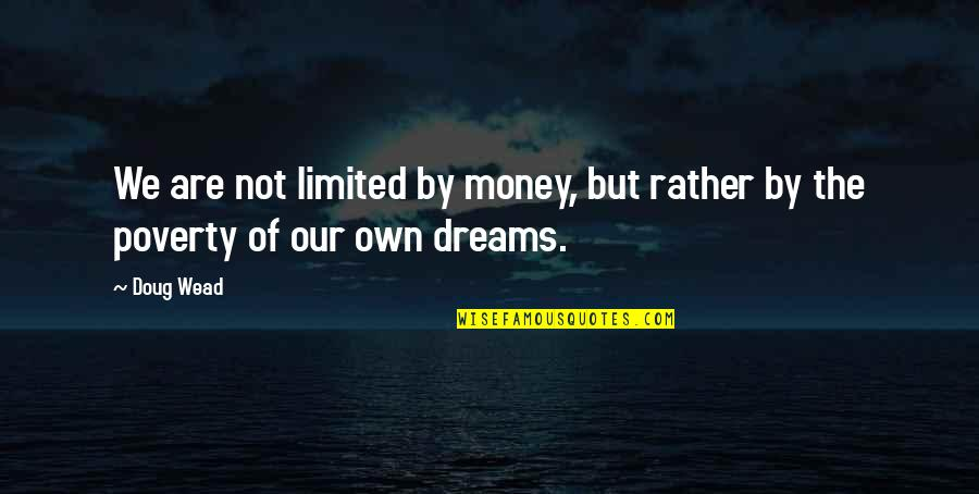 Cold Light Of Day Quotes By Doug Wead: We are not limited by money, but rather