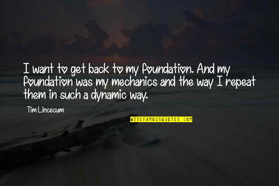 Cold Light Of Day Quotes By Tim Lincecum: I want to get back to my foundation.