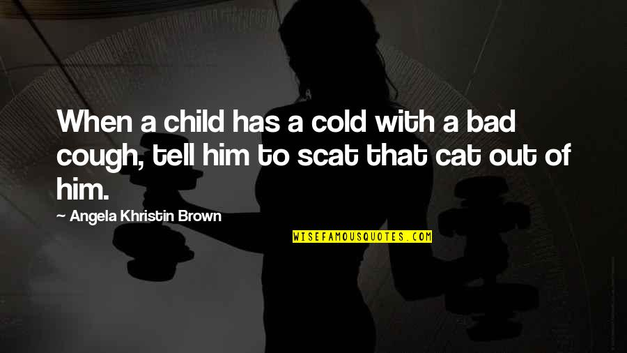 Cold N Cough Quotes By Angela Khristin Brown: When a child has a cold with a