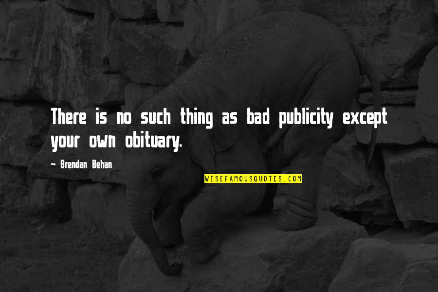 Cold Turkey Quotes By Brendan Behan: There is no such thing as bad publicity