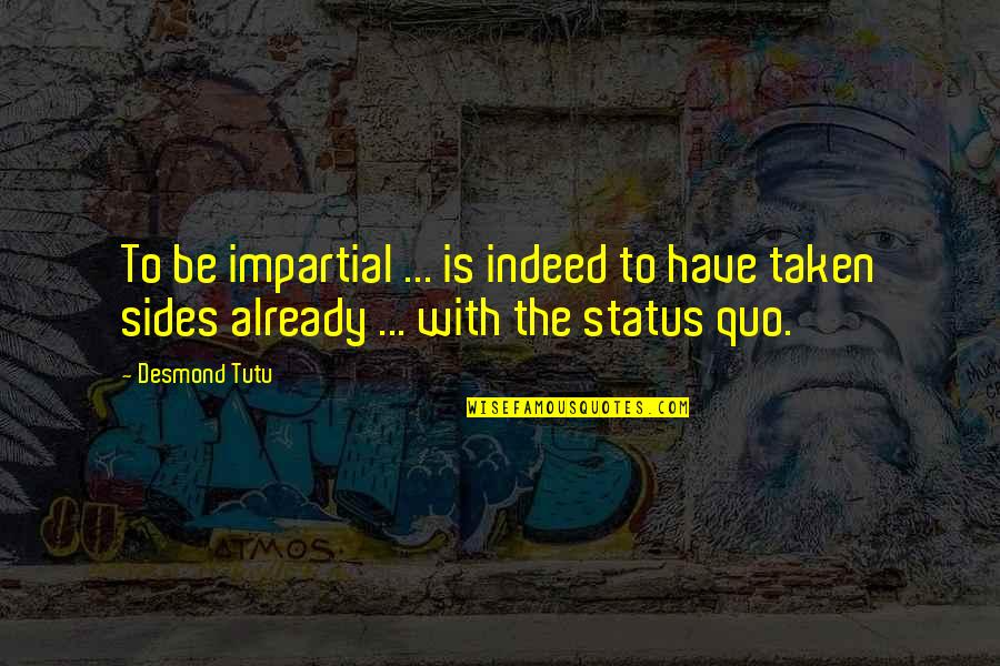 Cold Turkey Quotes By Desmond Tutu: To be impartial ... is indeed to have