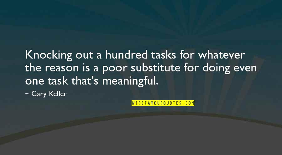 Cold Turkey Quotes By Gary Keller: Knocking out a hundred tasks for whatever the