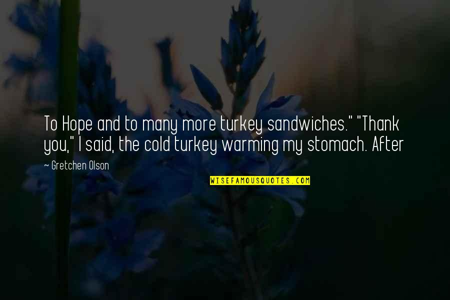 """Cold Turkey Quotes By Gretchen Olson: To Hope and to many more turkey sandwiches."""""""