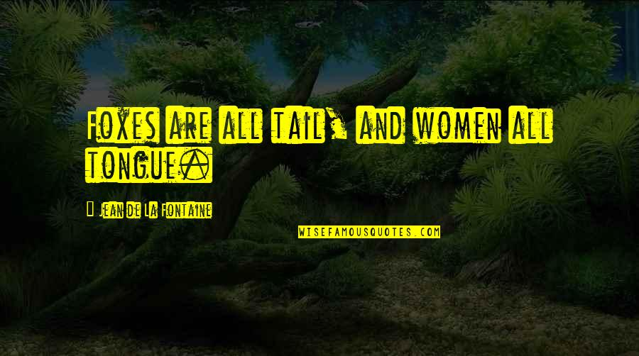 Cold Turkey Quotes By Jean De La Fontaine: Foxes are all tail, and women all tongue.
