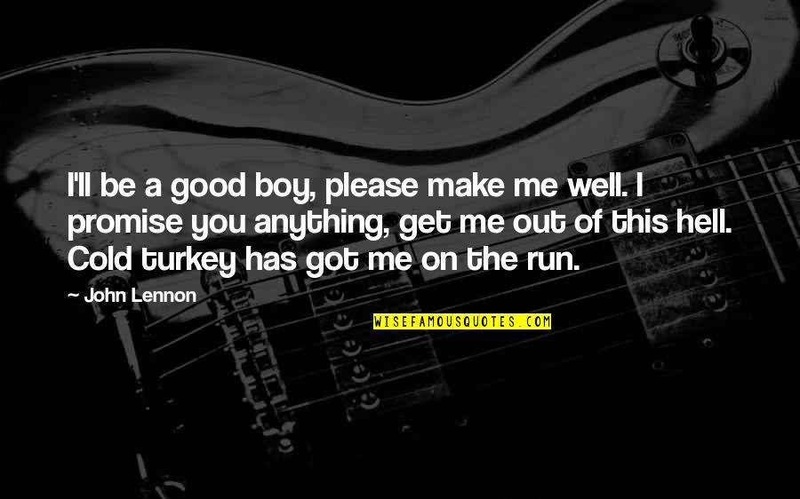 Cold Turkey Quotes By John Lennon: I'll be a good boy, please make me