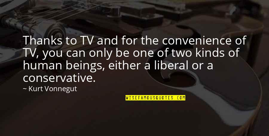 Cold Turkey Quotes By Kurt Vonnegut: Thanks to TV and for the convenience of
