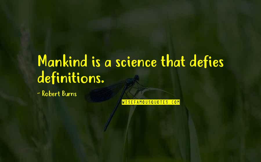 Cold Turkey Quotes By Robert Burns: Mankind is a science that defies definitions.