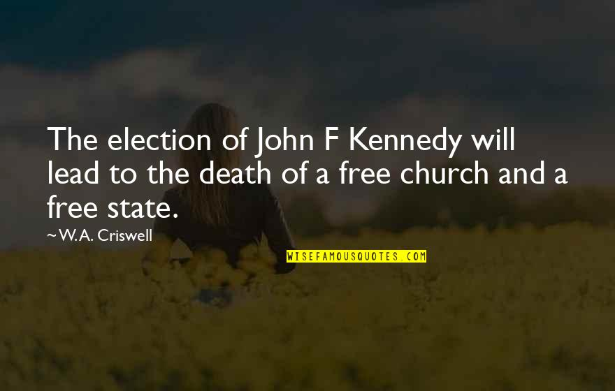 Cold Turkey Quotes By W. A. Criswell: The election of John F Kennedy will lead