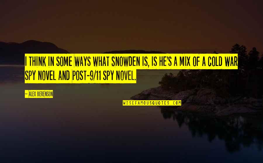 Cold War Quotes By Alex Berenson: I think in some ways what Snowden is,