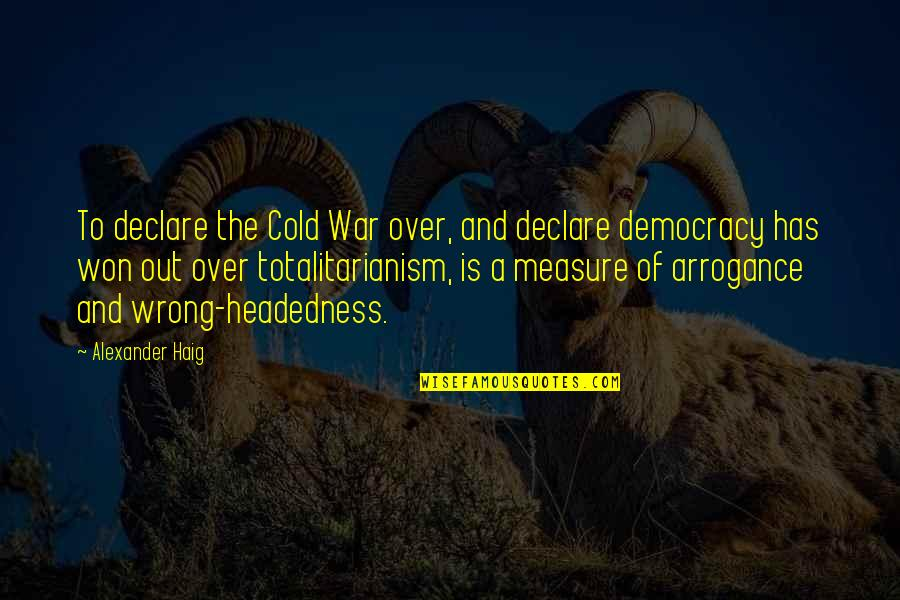 Cold War Quotes By Alexander Haig: To declare the Cold War over, and declare