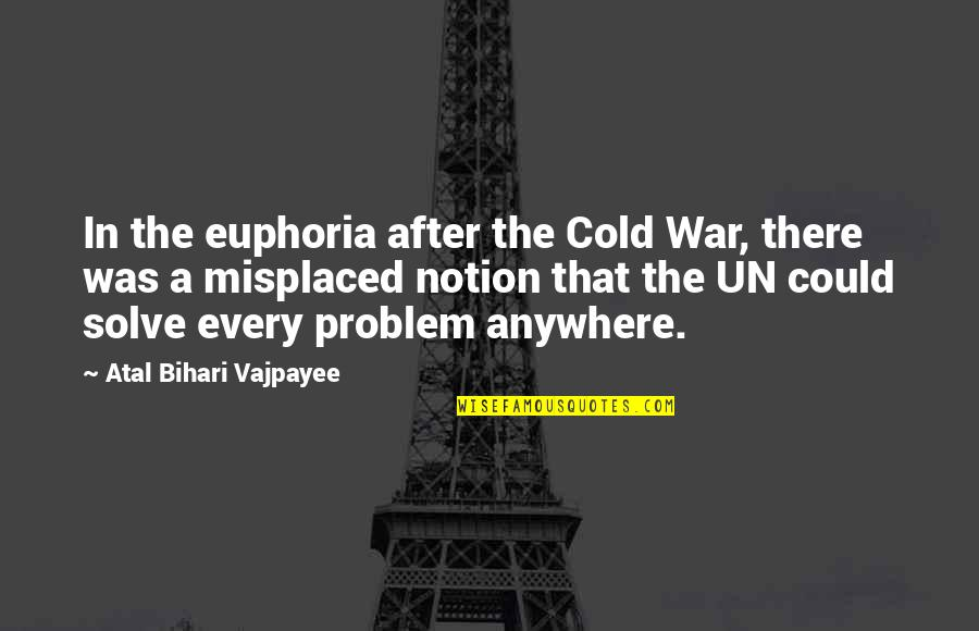 Cold War Quotes By Atal Bihari Vajpayee: In the euphoria after the Cold War, there