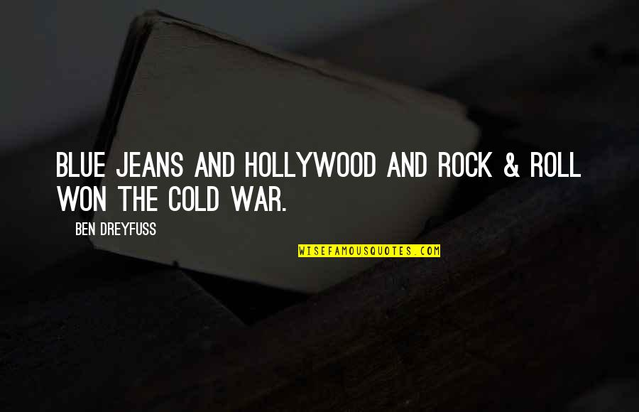 Cold War Quotes By Ben Dreyfuss: Blue jeans and Hollywood and rock & roll