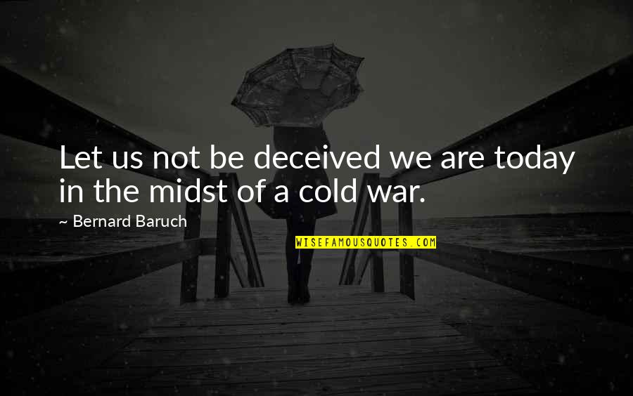 Cold War Quotes By Bernard Baruch: Let us not be deceived we are today