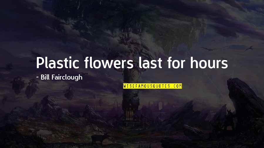 Cold War Quotes By Bill Fairclough: Plastic flowers last for hours