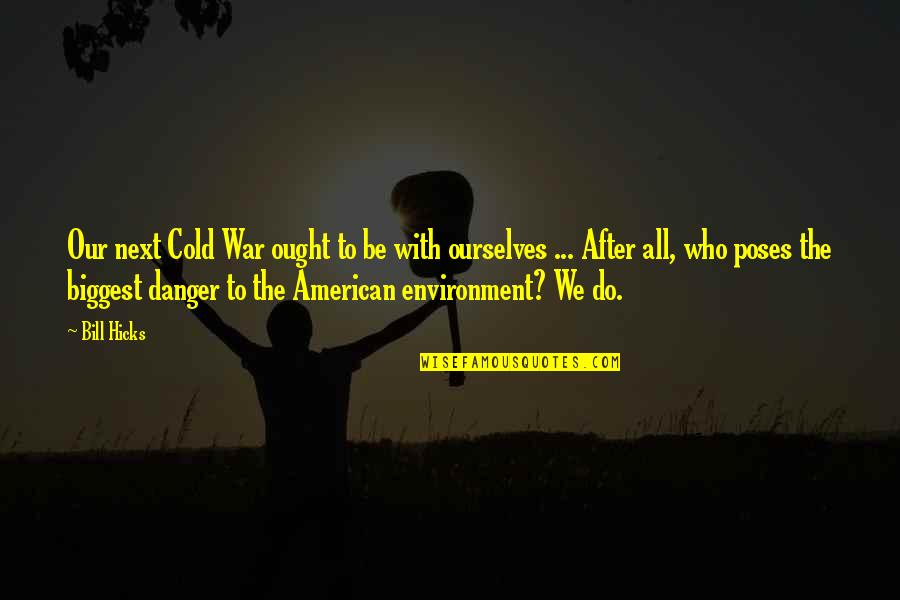 Cold War Quotes By Bill Hicks: Our next Cold War ought to be with