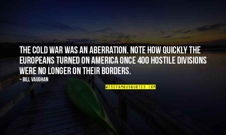 Cold War Quotes By Bill Vaughan: The cold war was an aberration. Note how