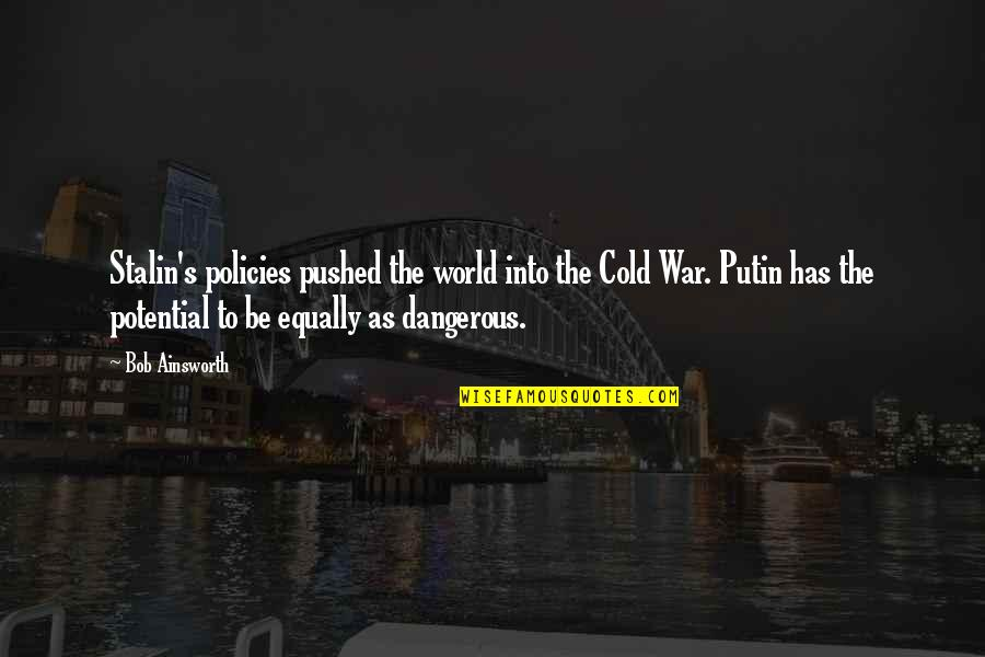 Cold War Quotes By Bob Ainsworth: Stalin's policies pushed the world into the Cold