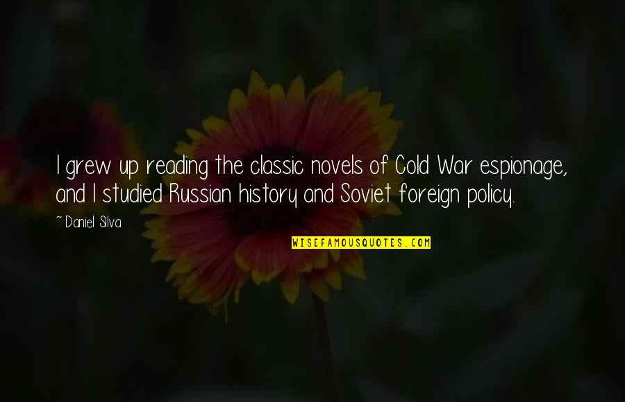 Cold War Quotes By Daniel Silva: I grew up reading the classic novels of