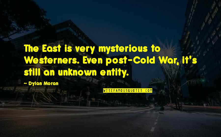 Cold War Quotes By Dylan Moran: The East is very mysterious to Westerners. Even