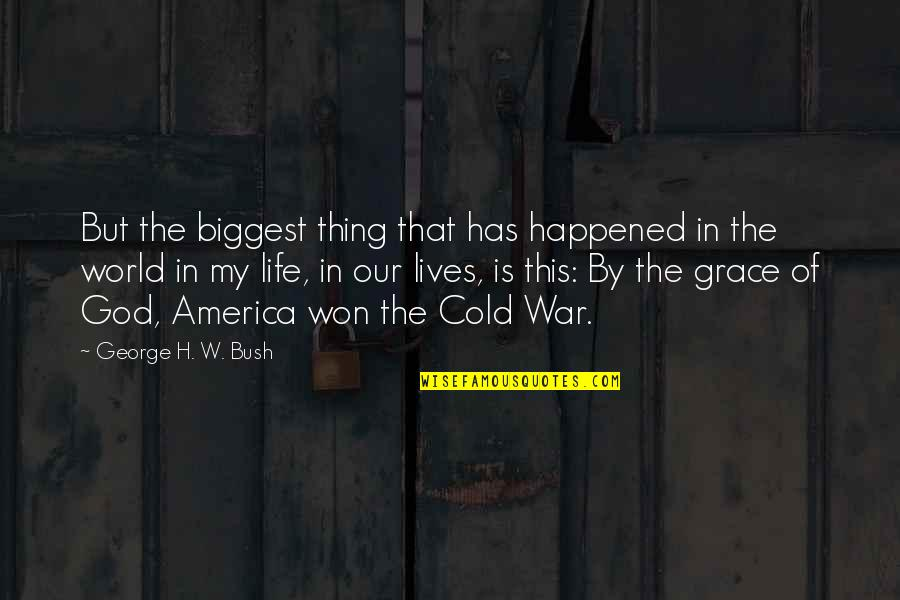 Cold War Quotes By George H. W. Bush: But the biggest thing that has happened in