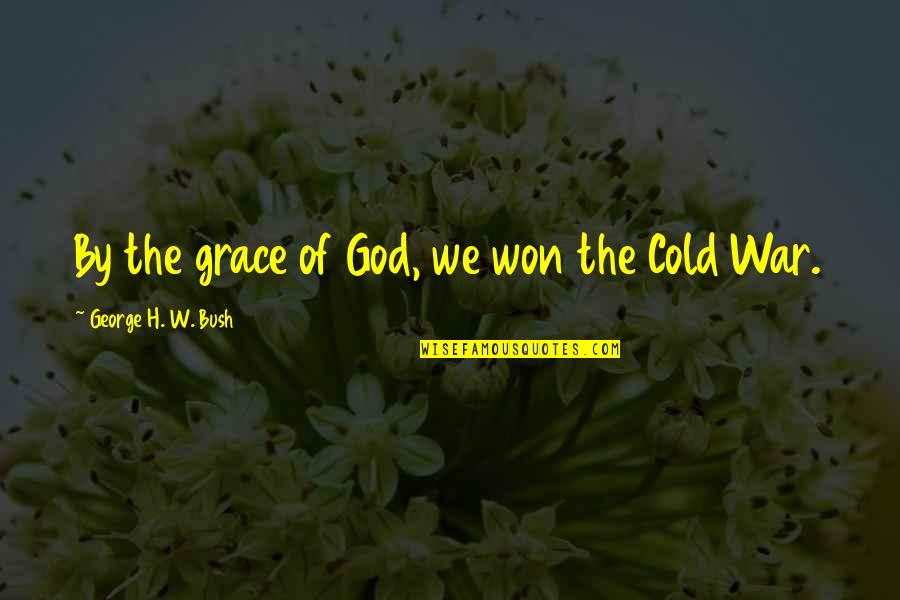 Cold War Quotes By George H. W. Bush: By the grace of God, we won the