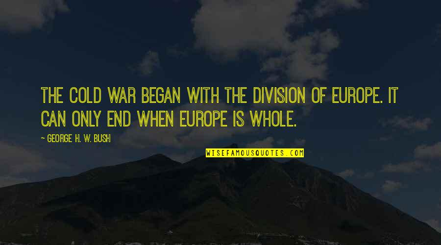 Cold War Quotes By George H. W. Bush: The Cold War began with the division of