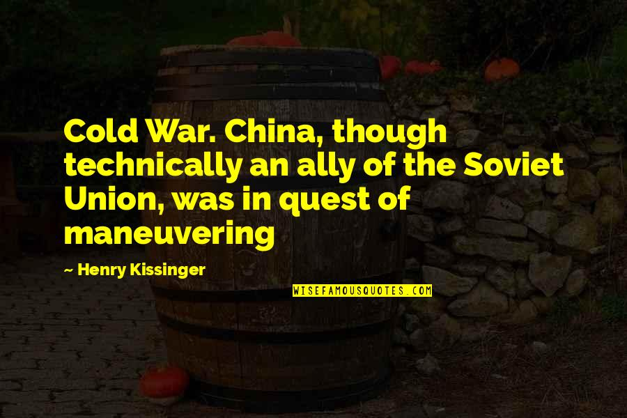 Cold War Quotes By Henry Kissinger: Cold War. China, though technically an ally of