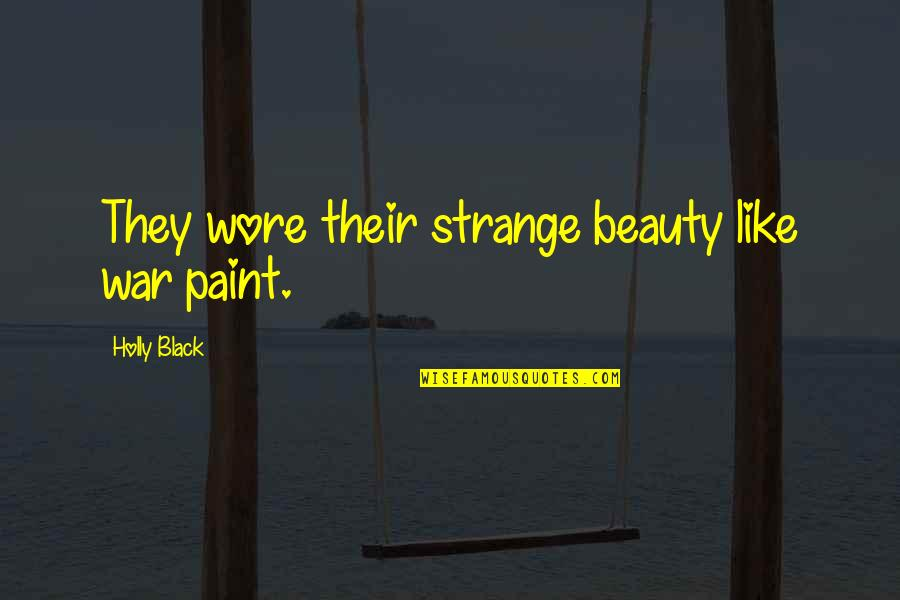 Cold War Quotes By Holly Black: They wore their strange beauty like war paint.