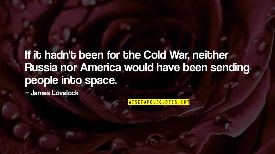 Cold War Quotes By James Lovelock: If it hadn't been for the Cold War,