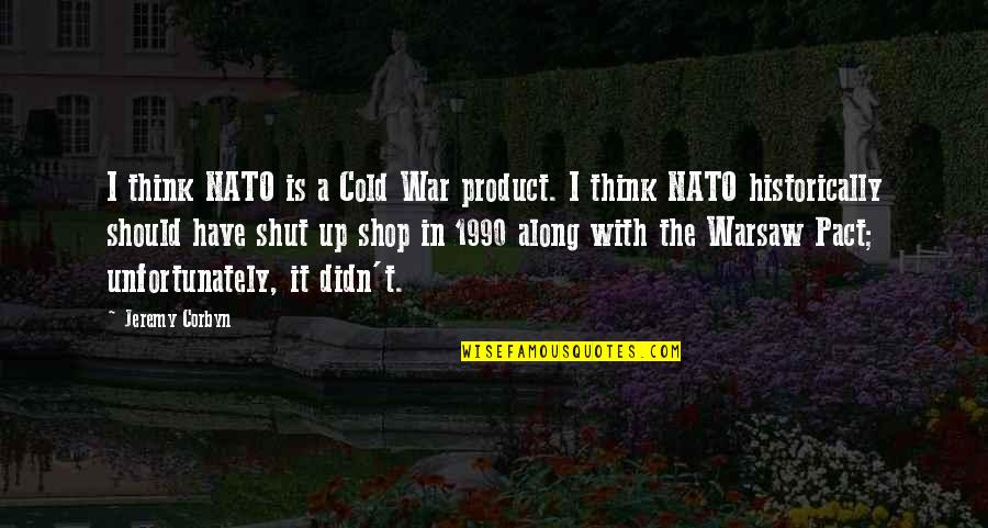 Cold War Quotes By Jeremy Corbyn: I think NATO is a Cold War product.