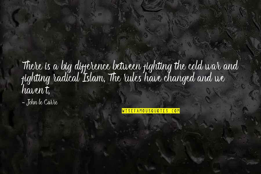 Cold War Quotes By John Le Carre: There is a big difference between fighting the