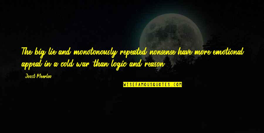 Cold War Quotes By Joost Meerloo: The big lie and monotonously repeated nonsense have