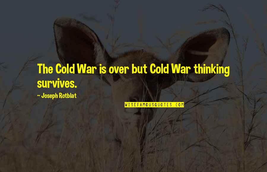 Cold War Quotes By Joseph Rotblat: The Cold War is over but Cold War