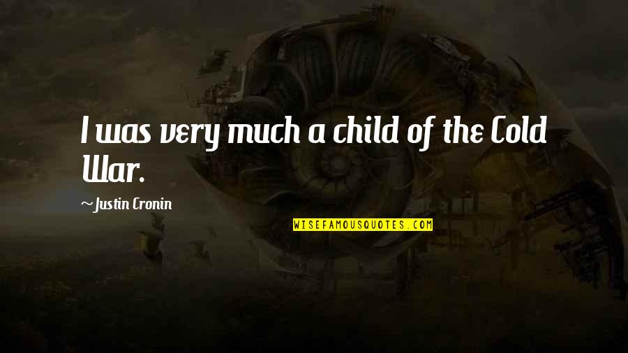 Cold War Quotes By Justin Cronin: I was very much a child of the