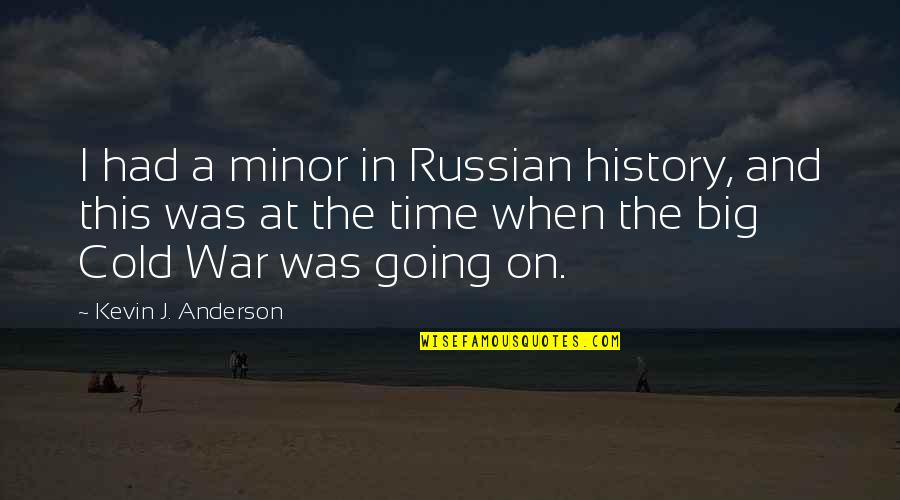 Cold War Quotes By Kevin J. Anderson: I had a minor in Russian history, and
