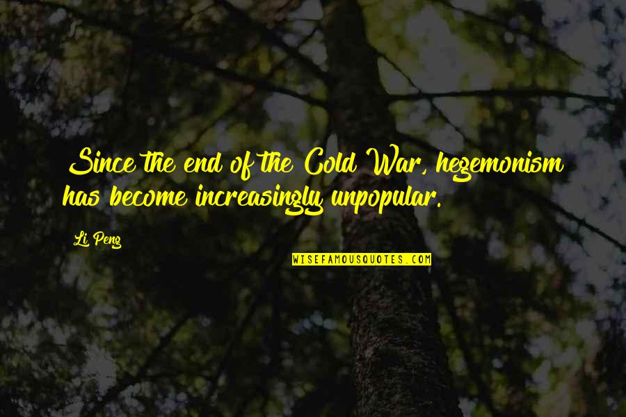 Cold War Quotes By Li Peng: Since the end of the Cold War, hegemonism