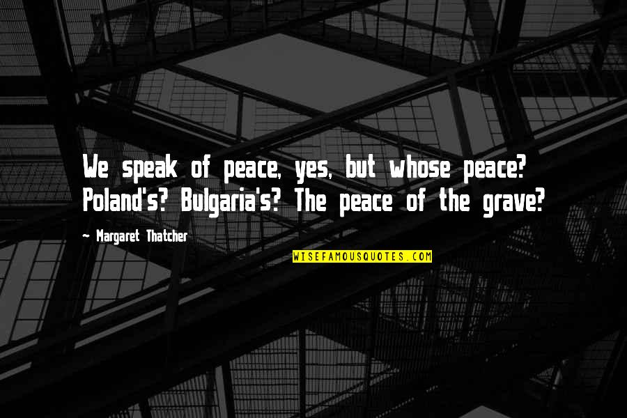 Cold War Quotes By Margaret Thatcher: We speak of peace, yes, but whose peace?