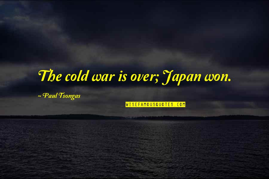 Cold War Quotes By Paul Tsongas: The cold war is over; Japan won.