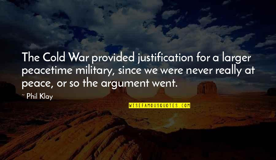 Cold War Quotes By Phil Klay: The Cold War provided justification for a larger