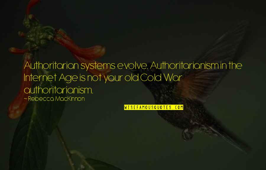 Cold War Quotes By Rebecca MacKinnon: Authoritarian systems evolve. Authoritarianism in the Internet Age