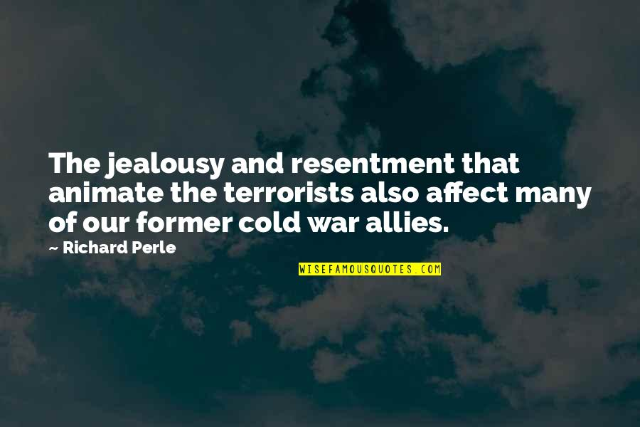 Cold War Quotes By Richard Perle: The jealousy and resentment that animate the terrorists