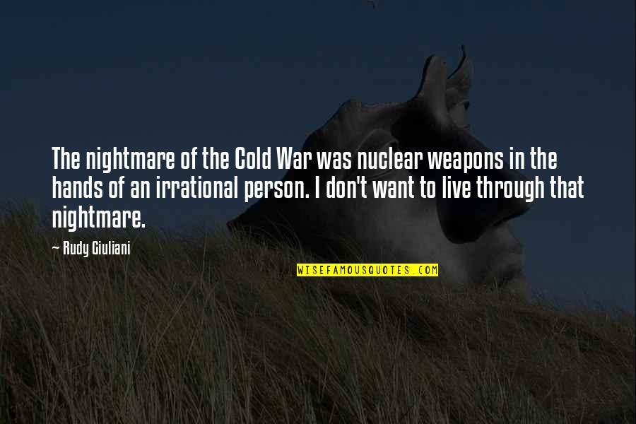 Cold War Quotes By Rudy Giuliani: The nightmare of the Cold War was nuclear