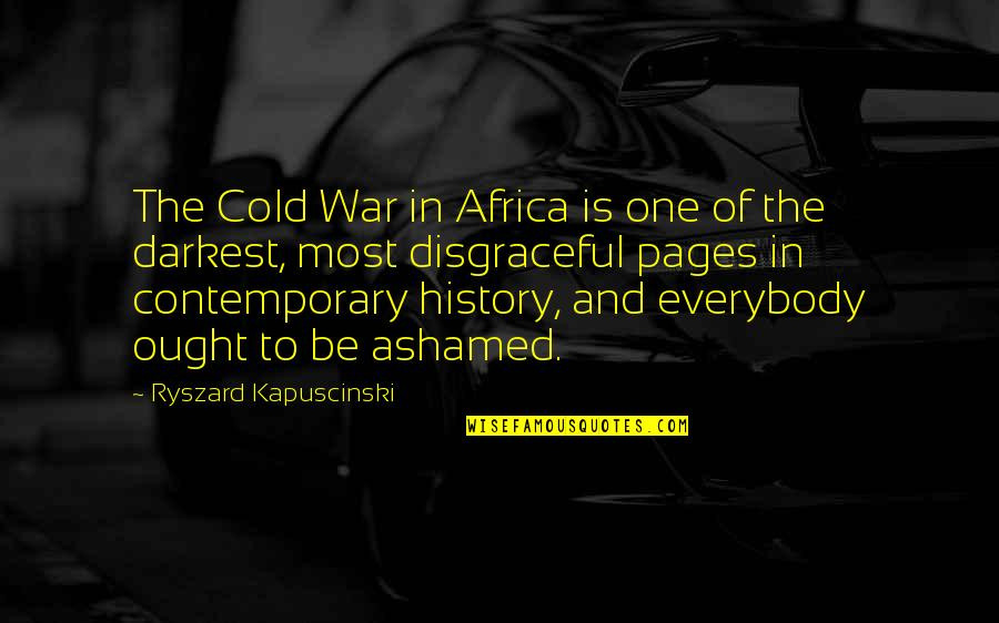 Cold War Quotes By Ryszard Kapuscinski: The Cold War in Africa is one of