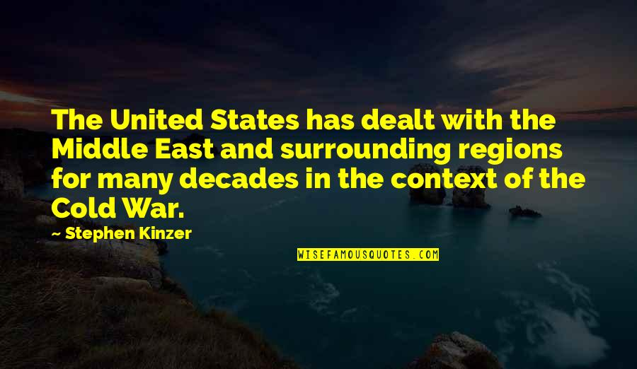 Cold War Quotes By Stephen Kinzer: The United States has dealt with the Middle